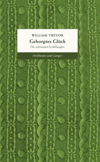 William Trevor. Geborgtes Glück. Die schönsten Erzählungen.