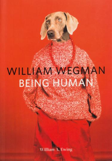 William Wegman. Being Human.