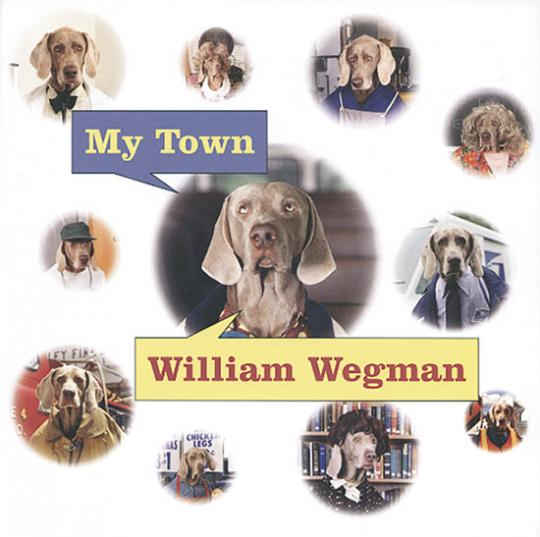 William Wegman. My Town.