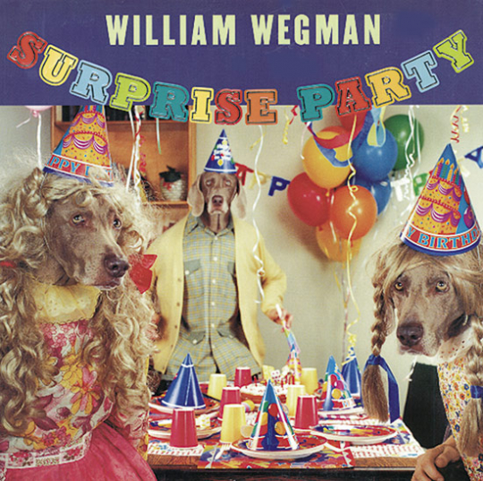 William Wegman. Surprise Party.