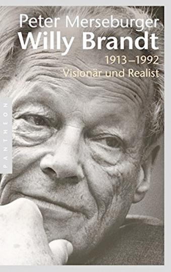 Willy Brandt - 1913-1992 Visionär und Realist