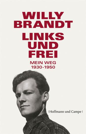 Willy Brandt. Links und frei. Mein Weg 1930 - 1950.