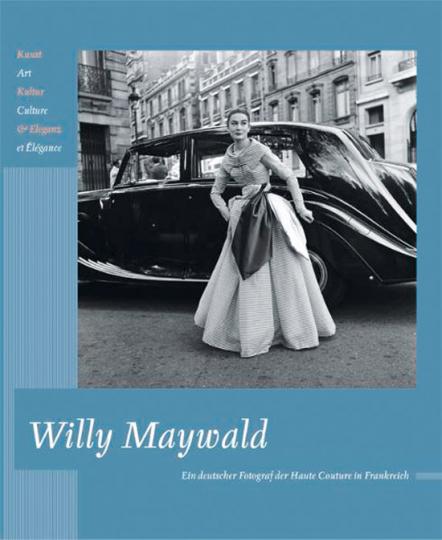 Willy Maywald. Art, Culture & Elégance. Ein deutscher Fotograf der Haute Couture in Frankreich.