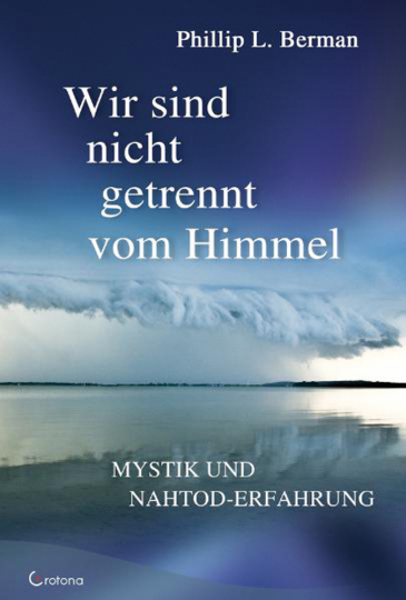 Wir sind nicht getrennt vom Himmel - Mystik und Nahtod-Erfahrungen