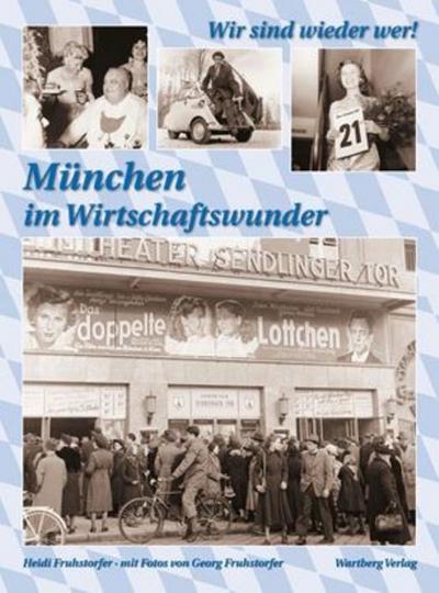 Wir sind wieder wer! - München im Wirtschaftswunder.