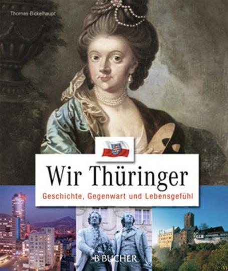 Wir Thüringer. Geschichte, Gegenwart und Lebensgefühl.
