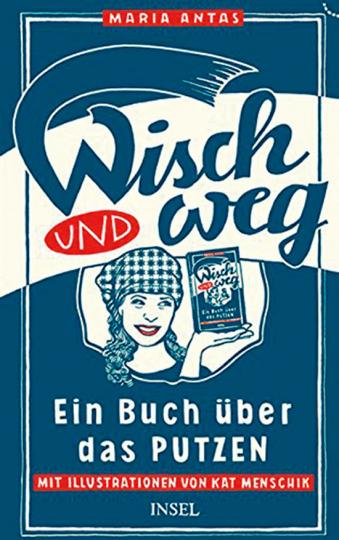 Wisch und weg. Ein Buch über das Putzen.