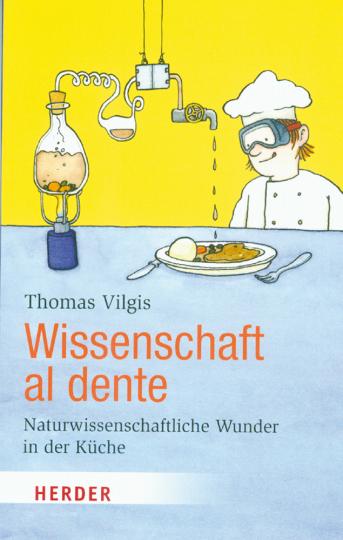 Wissenschaft al dente - Naturwissenschaftliche Wunder in der Küche