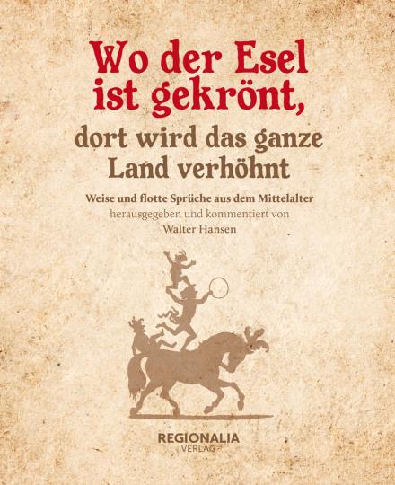 Wo der Esel ist gekrönt, dort wird das ganze Land verhöhnt. Weise und flotte Sprüche aus dem Mittelalter.