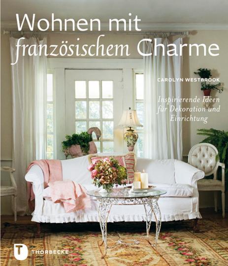 Wohnen mit französischem Charme. Inspirierende Ideen für Dekoration und Einrichtung.