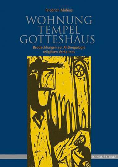 Wohnung, Tempel, Gotteshaus. Beobachtungen zur Anthropologie religiösen Verhaltens.