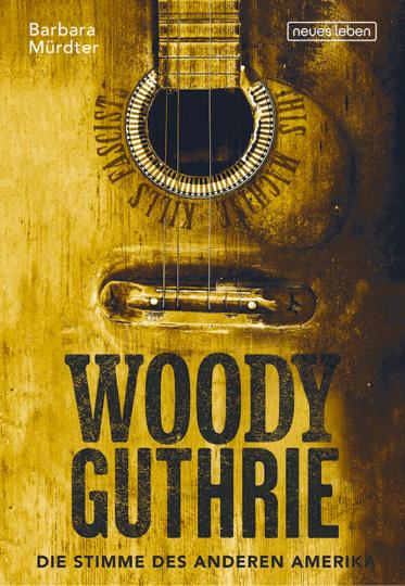 Woody Guthrie. Die Stimme des anderen Amerika.