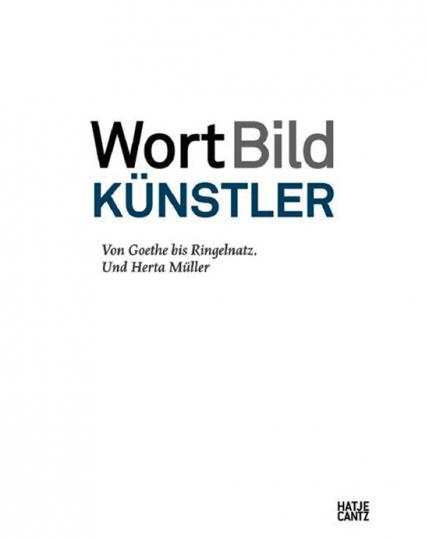 WortBildKünstler. Von Goethe bis Ringelnatz. Und Herta Müller.
