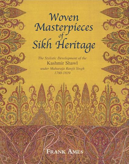 Woven Masterpieces of Sikh Heritage. Die stilistische Entwicklung des Kaschmir-Schals 1780-1839.