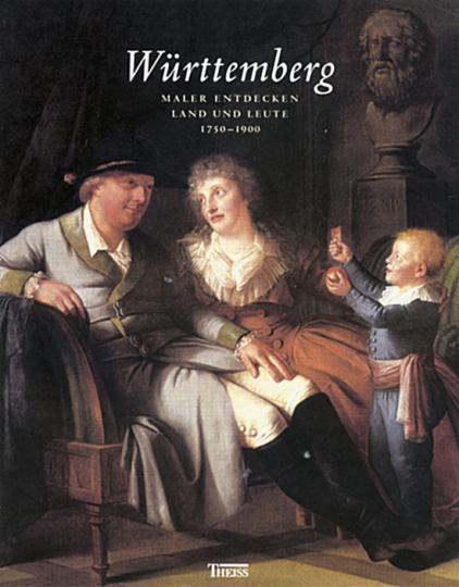 Württemberg - Maler entdecken Land und Leute 1750-1900