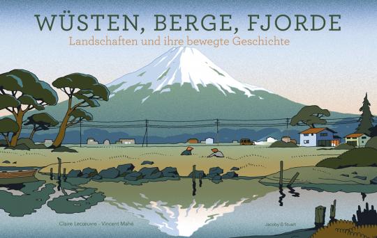 Wüsten, Berge, Fjorde. Landschaften und ihre bewegte Geschichte.