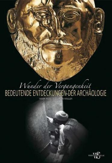 Wunder der Vergangenheit. Bedeutende Entdeckungen der Archäologie.