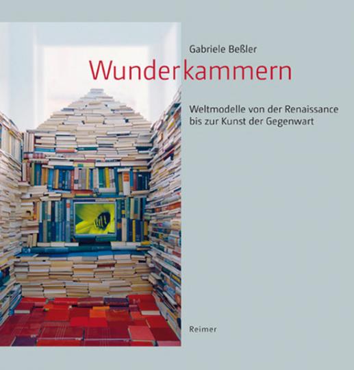 Wunderkammern. Weltmodelle von der Renaissance bis zur Kunst der Gegenwart.