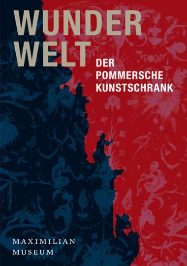 Wunderwelt. Der Pommersche Kunstschrank.