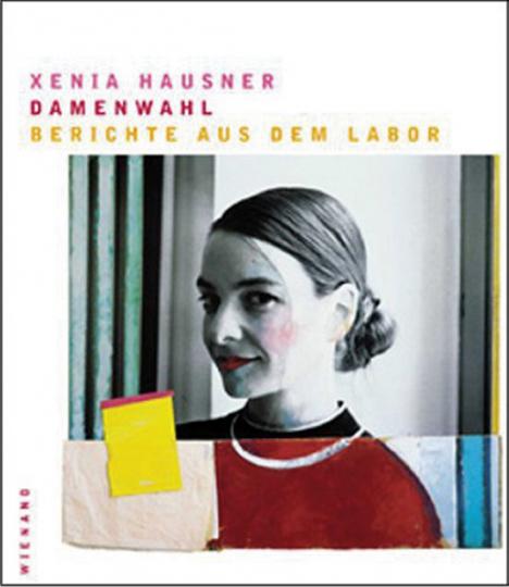 Xenia Hausner. Damenwahl. Berichte aus dem Labor.