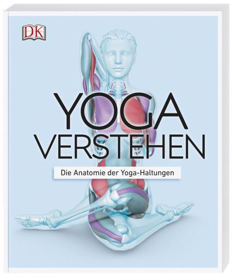 Yoga verstehen. Die Anatomie der Yoga-Haltungen.