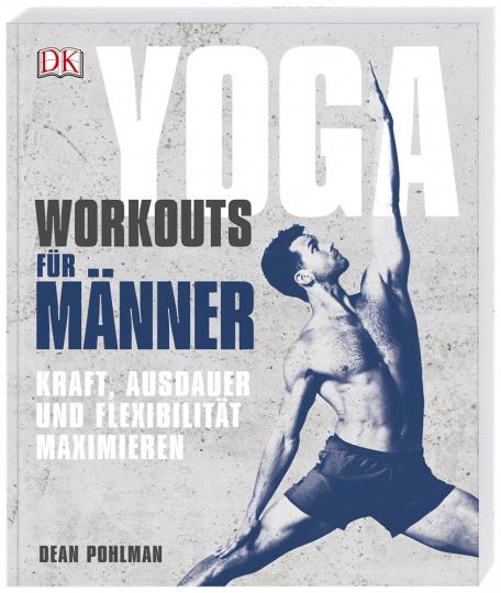 Yoga-Workouts für Männer. Kraft, Ausdauer und Flexibilität maximieren.