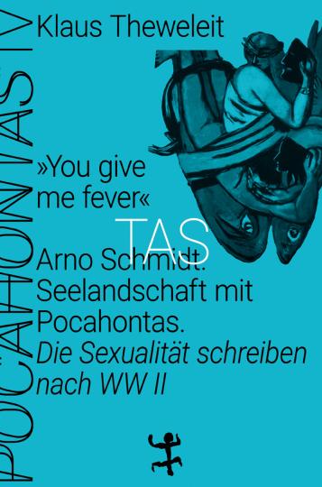 »You give me fever«. Arno Schmidt. Seelandschaft mit Pocahontas. Die Sexualität schreiben nach WWII.