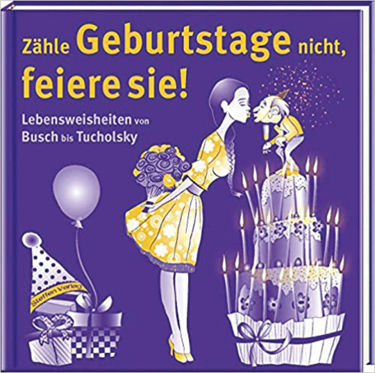 Zähle Geburtstage nicht, feiere sie! Lebensweisheiten von Busch bis Tucholsky.