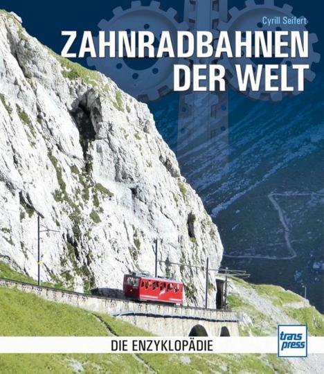 Zahnradbahnen der Welt. Die Enzyklopädie.