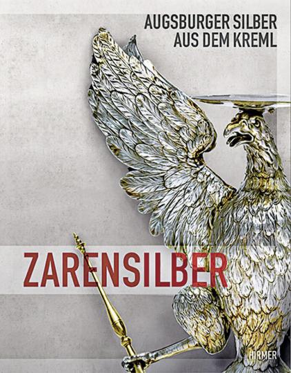 Zarensilber. Augsburger Silber aus dem Kreml.