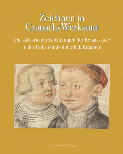 Zeichnen in Cranachs Werkstatt. Die sächsischen Zeichnungen der Renaissance in der Universitätsbibliothek Erlangen.
