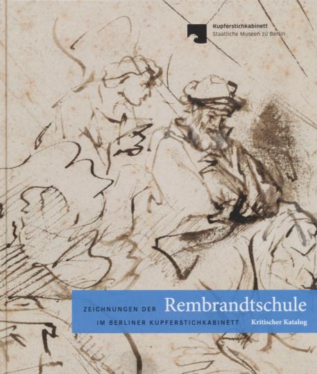 Zeichnungen der Rembrandtschule im Berliner Kupferstichkabinett. Kritischer Katalog.