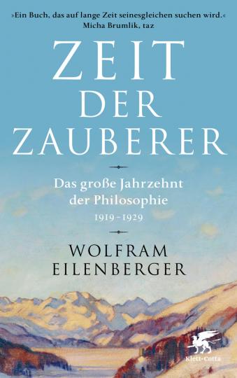 Zeit der Zauberer. Das große Jahrzehnt der Philosophie 1919 - 1929.