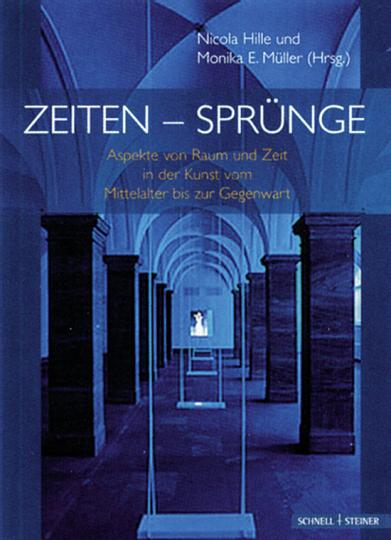 Zeiten - Sprünge. Aspekte von Raum und Zeit in der Kunst vom Mittelalter bis zur Gegenwart