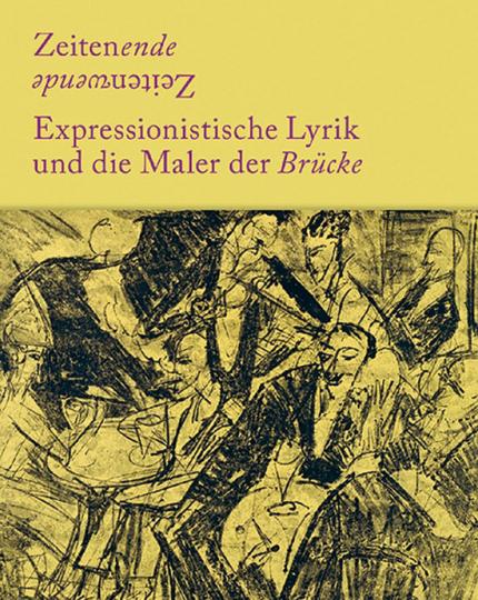 Zeitenende - Zeitenwende. Expressionistische Lyrik und die Maler der Brücke.
