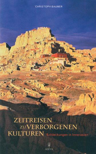 Zeitreisen zu verborgenen Kulturen. Entdeckungen in Innerasien.