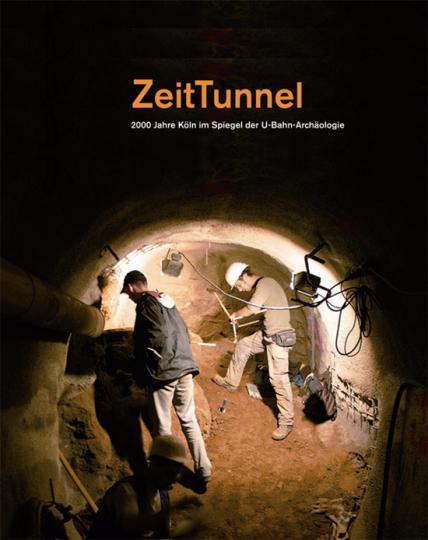 ZeitTunnel. 2000 Jahre Köln im Spiegel der U-Bahn-Archäologie.