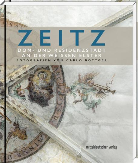 Zeitz. Dom- und Residenzstadt an der Weißen Elster.