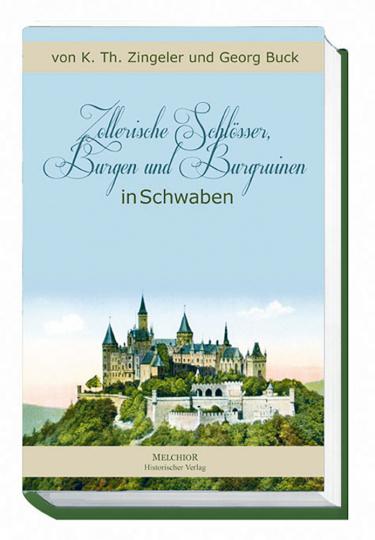Zollerische Schlösser, Burgen und Burgruinen in Schwaben - Reprint der Originalausgabe von 1906