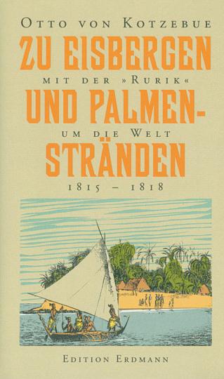 Zu Eisbergen und Palmenstränden 1815 - 1818. Mit der »Rurik« um die Welt.
