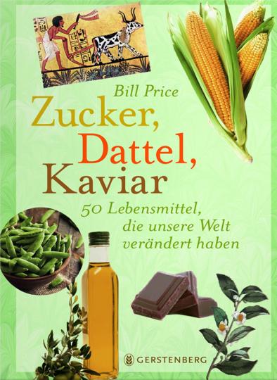 Zucker, Dattel, Kaviar. 50 Lebensmittel, die unsere Welt verändert haben.