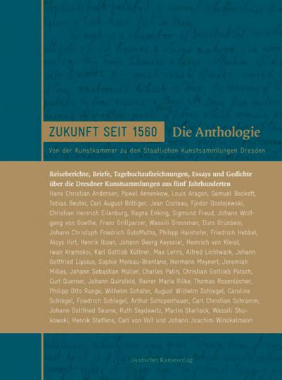 Zukunft seit 1560. Von der Kunstkammer zu den Staatlichen Kunstsammlungen Dresden.