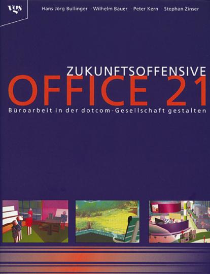 Zukunftsoffensive Office 21. Büroarbeit in der dotcom-Gesellschaft gestalten.