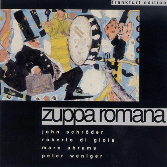 Zuppa Romana. John Schröder, Peter Weniger, Roberto Di Gioia, Marc Abrams. CD.
