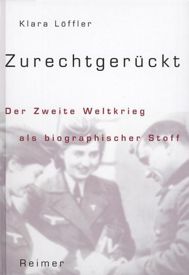 Zurechtgerückt. Der Zweite Weltkrieg als biographischer Stoff.