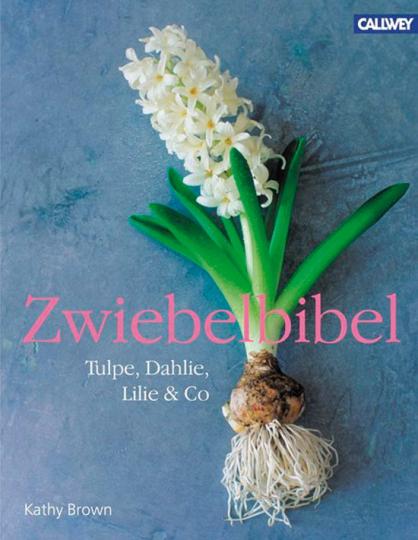 Zwiebelbibel. Tulpe, Dahlie, Lilie & Co.