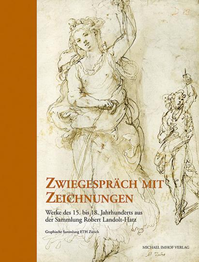 Zwiegespräch mit Zeichnungen. Werke des 15. bis 18. Jahrhunderts aus der Sammlung Robert Landolt-Hatz.