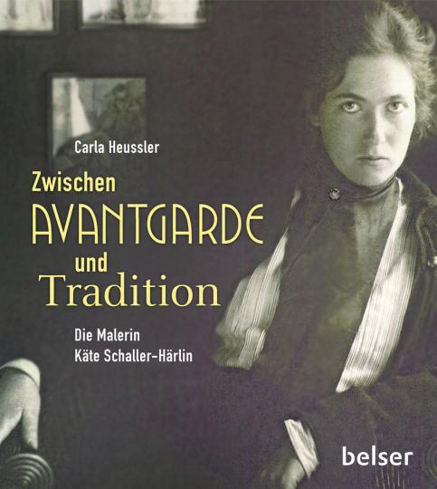 Zwischen Avantgarde und Tradition. Die Malerin Käte Schaller-Härlin.