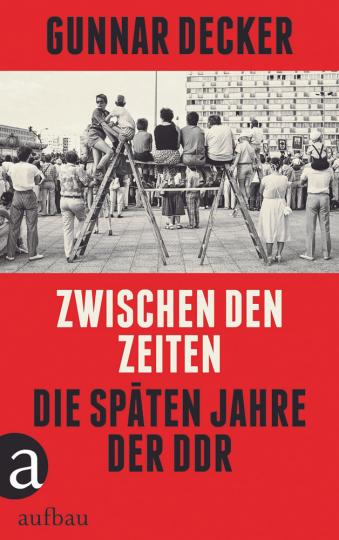 Zwischen den Zeiten. Die späten Jahre der DDR.