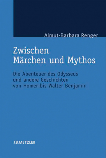Zwischen Märchen und Mythos. Die Abenteuer des Odysseus und andere Geschichten von Homer bis Walter Benjamin.